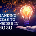 BRANDING IDEAS TO CONSIDER IN 2020